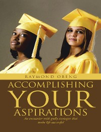 Cover Accomplishing Your Aspirations: An Encounter With Godly Strategies That Make Life Successful
