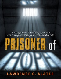 Cover Prisoner of Hope: A Young Woman's Terrifying Experience and Courageous Escape from a Modern-day Cult.