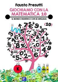 Cover Giochiamo con la Matematica 10