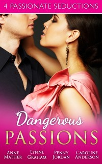 Cover Dangerous Passions: Dangerous Sanctuary / The Heat Of Passion / Darker Side Of Desire / A Man Of Honour (Mills & Boon e-Book Collections)