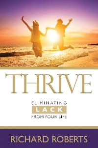 Cover THRIVEâEliminating Lack from Your Life