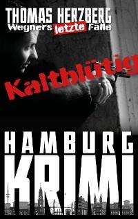 Cover Kaltblütig: Wegners letzte Fälle