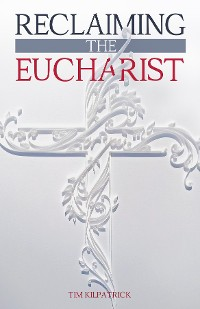 Cover Reclaiming The Eucharist