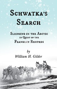 Cover Schwatka's Search - Sledging in the Arctic in Quest of the Franklin Records