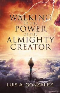 Cover Walking in the Power of the Almighty Creator