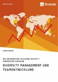 Cover Diversity Management und Teamentwicklung. Wie Unternehmen ein eigenes Diversity Management aufbauen