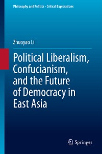 Cover Political Liberalism, Confucianism, and the Future of Democracy in East Asia