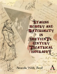 Cover Staging Memory and Materiality in Eighteenth-Century Theatrical Biography