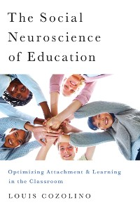 Cover The Social Neuroscience of Education: Optimizing Attachment and Learning in the Classroom (The Norton Series on the Social Neuroscience of Education)