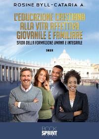 Cover L'educazione cristiana alla vita affettiva giovanile e familiare - Sfida della formazione umana e integrale