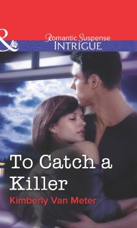 Cover To Catch a Killer (Mills & Boon Intrigue)