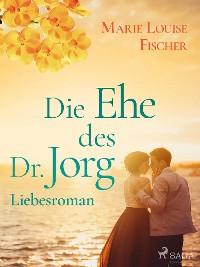 Cover Die Ehe des Dr. Jorg - Liebesroman