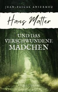 Cover Hans Matter und das verschwundene Mädchen