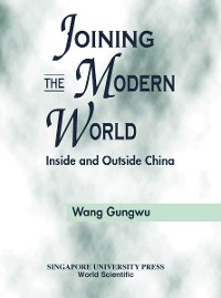 Cover Joining The Modern World: Inside And Outside China