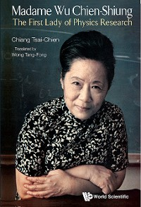 Cover Madame Wu Chien-shiung: The First Lady Of Physics Research