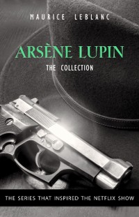 Cover Adventures of Arsene Lupin - The Final Collection: 14 Books in 1: Arsene Lupin Gentleman-Burglar, Arsene Lupin vs Herlock Sholmes, The Mysterious Mansion, The Golden Triangle, The Eight Strokes of The Clock...