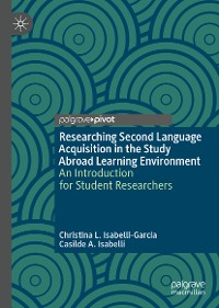 Cover Researching Second Language Acquisition in the Study Abroad Learning Environment