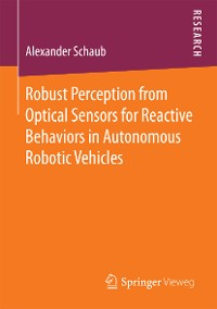 Cover Robust Perception from Optical Sensors for Reactive Behaviors in Autonomous Robotic Vehicles