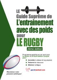 Cover Le guide supreme de l'entrainement avec des poids pour le rugby