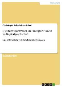 Cover Die Rechtsformwahl im Profisport. Verein vs. Kapitalgesellschaft