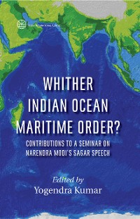 Cover Whither Indian Ocean Maritime Order? Contributions to a Seminar on Narendra Modi's SAGAR Speech