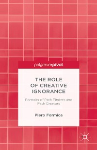 Cover The Role of Creative Ignorance: Portraits of Path Finders and Path Creators