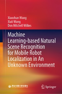 Cover Machine Learning-based Natural Scene Recognition for Mobile Robot Localization in An Unknown Environment