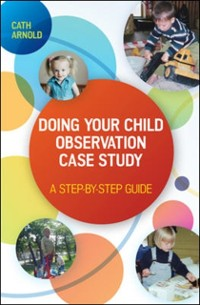 Cover EBOOK: Doing Your Child Observation Case Study: A Step-by-Step Guide