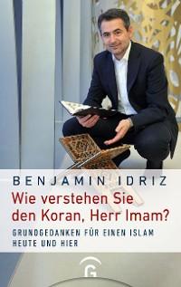 Cover Wie verstehen Sie den Koran, Herr Imam?