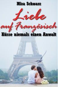 Cover Liebe auf Französisch - Küsse niemals einen Anwalt