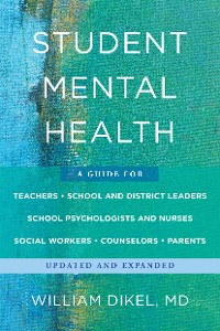 Cover Student Mental Health: A Guide For Teachers, School and District Leaders, School Psychologists and Nurses, Social Workers, Counselors, and Parents