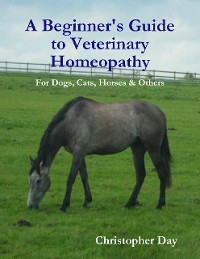 Cover A Beginner's Guide to Veterinary Homeopathy: For Dogs, Cats, Horses & Others