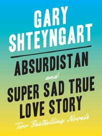 Cover Absurdistan and Super Sad True Love Story: Two Bestselling Novels