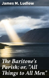 """Cover The Baritone's Parish; or, """"All Things to All Men"""""""