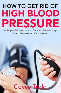 Cover How to Get Rid of High Blood Pressure