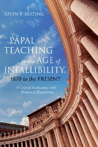 Cover Papal Teaching in the Age of Infallibility, 1870 to the Present