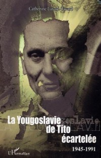 Cover Yougoslavie de tito ecartelee1945-1991