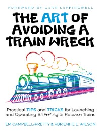 Cover The Art of Avoiding a Train Wreck: Tips and Tricks for Launching Safe Agile Release Trains