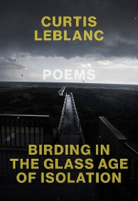 Cover Birding in the Glass Age of Isolation