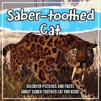 Cover Saber-toothed Cat: Discover Pictures and Facts About Saber-toothed Cat For Kids!
