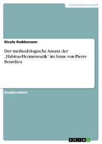 """Cover Der methodologische Ansatz der """"Habitus-Hermeneutik"""" im Sinne von Pierre Bourdieu"""