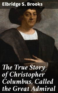 Cover The True Story of Christopher Columbus, Called the Great Admiral