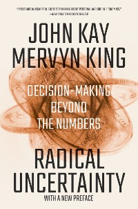 Cover Radical Uncertainty: Decision-Making Beyond the Numbers