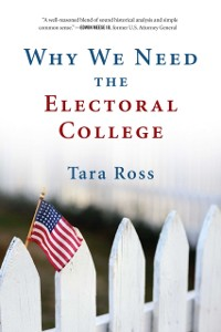 Cover Why We Need the Electoral College