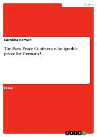 Cover The Paris Peace Conference. An ignoble peace for Germany?