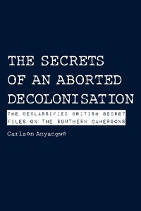 Cover The Secrets of an Aborted Decolonisation