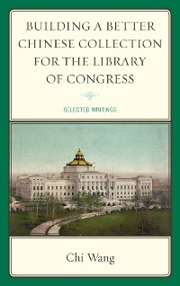 Cover Building a Better Chinese Collection for the Library of Congress