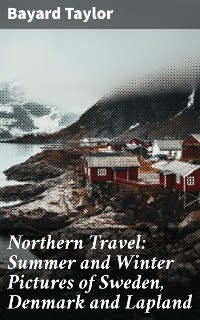 Cover Northern Travel: Summer and Winter Pictures of Sweden, Denmark and Lapland