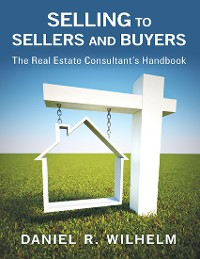 Cover Selling to Sellers and Buyers: The Real Estate Consultant's Handbook