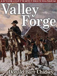 Cover Valley Forge: An On-the-Scene Account of the Winter of Crisis in the Revolutionary War